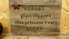 Hey, I found this really awesome Etsy listing at https://www.etsy.com/listing/219110554/pallet-sign-saying-forget-glass-slippers