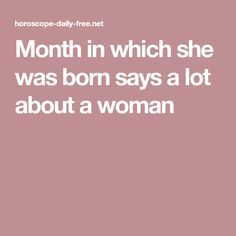 Month in which she was born says a lot about a woman