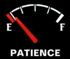 My patience is wearing thin ....