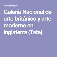 Galería Nacional de arte británico y arte moderno en Inglaterra (Tate)