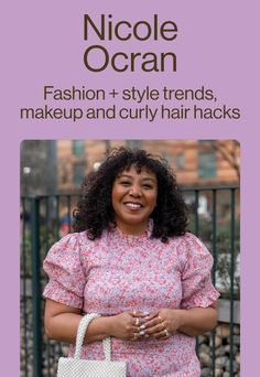 For fashion + styling trends, makeup and curly hair hacks follow Nicole