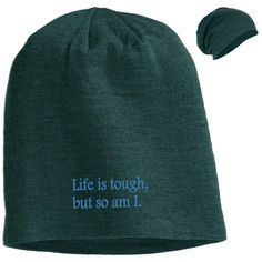 Life is tough, but so am I. Slouch Beanie