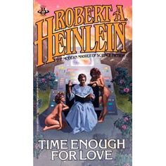 The capstone and crowning achievement of Heinlein's famous Future History, Time Enough for Love follows Lazarus Long through a vast and m...