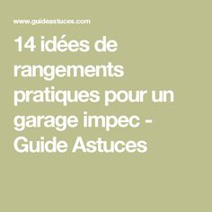 14 idées de rangements pratiques pour un garage impec - Guide Astuces