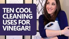 Ten Cool Cleaning Uses for Vinegar!