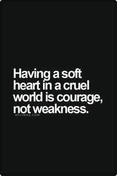 Tener un alma compasiva en un mundo cruel es coraje , no debilidad . . .