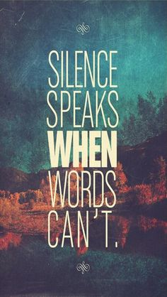 Silence speaks when words can't. Tap to see more iPhone Quotes Wallpapers - @mobile9 #typography #backgrounds