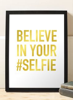 Inspirational Print Believe In Your Selfie Faux by BrightPaper
