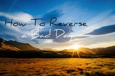 The Formula: How To Reverse A Bad Day