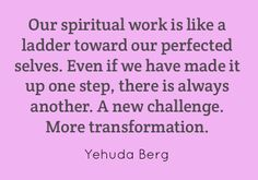 Our spiritual work is like a ladder toward our perfected...can you say onion?