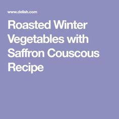 Roasted Winter Vegetables with Saffron Couscous Recipe