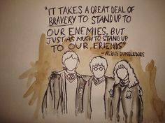 """""""It takes a great deal of bravery to stand up to our enemies, but just as much to stand up to our friends."""" - Albus Dumbledore, Harry Potter and the Sorcerer's Stone by J. Dumbledore Quotes, Harry Potter Quotes, Harry Potter Books, Harry Potter Love, Harry Potter Friendship, Friendship Quotes, Friendship Thoughts, Hermione Granger, Brave"""