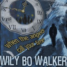Cover for the Wily Bo Walker release 'When The Angels Call Your Time' on Flaming Hearts Records. Artwork by Héctor Bustamante and Wily Bo Walker, Text and Layout by Wily Bo Walker. All Rights Reserved.