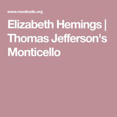 Elizabeth Hemings | Thomas Jefferson's Monticello Jefferson Monticello, Thomas Jefferson, Genealogy, Family Tree Diagram, Family History