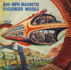 600 MPH 'Missile' in a tube - Frank Tinsley 1963 cover art Arte Sci Fi, Sci Fi Art, Science Fiction Kunst, Illustrations Vintage, World Of Tomorrow, Classic Sci Fi, Vintage Space, Steampunk, Futuristic Design
