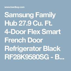 Samsung Family Hub 27.9 Cu. Ft. 4-Door Flex Smart French Door Refrigerator Black RF28K9580SG - Best Buy