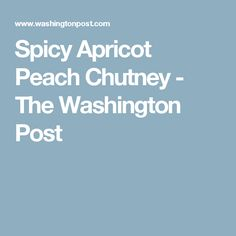 Spicy Apricot Peach Chutney - The Washington Post