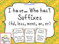 I have... Who has? Suffixes (ful, less, ment, or, er) 36 cards. $1.50 - Michaela Almeida, Reading Royalty