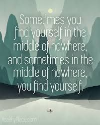 sometimes you find yourself in the middle of nowhere and in the middle of nowhere you find yourself - Google Search