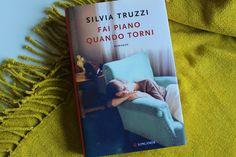La Biblioteca di Eliza: Recensione: Fai piano quando torni - Silvia Truzzi...