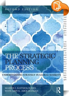 The Strategic Planning Process    :  Strategic management is a field that has diversity in approach and scope, but relative homogeneity in pedagogy. This book, a refreshed edition of its successful predecessor, brings something different to the field, by concisely introducing it with a focus on doing business in the Middle East and North Africa. Supplemented by online case studies and other resources, the reader is exposed to a plethora of concepts, theories, practical implications, an...
