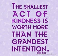 The smallest act of kindness is worth more than the grandest intention-CY169