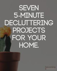Minimizing all the clutter in your house over the course of one weekend is not reasonable for most people. However, taking a few small steps in the right direction is possible. Here are seven 5-minute decluttering projects you can accomplish today.
