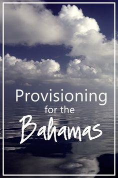 What to provision on your boat when you sail to the Bahamas, and why!