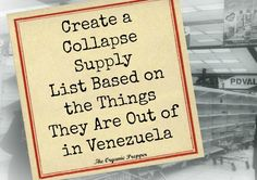 Create a Collapse Supply List Based on the Things They Are Out of in Venezuela - If you think an economic disaster can't strike the US, you need look no further than Venezuela to confirm that it can happen anywhere, and that when it does, it's absolutely shocking. If you haven't stocked up yet, you need to put together a supply list and get busy.