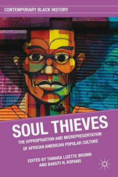 Soul Thieves: The Appropriation & Misrepresentation of African American Popular Culture by Baruti N. Kopano;  historical documentation of the misappropriation of black popular culture. Perhaps the most daring charge is that most African American cultural creations have inherent potential to be healing agents. While many whites acknowledge these potential curative inclinations, they exploit the art for commercial purposes to maintain, expand white ruling class hegemony over black & white masses. African American Studies, African American Culture, American History, Howard University, Popular Culture, Black History, New Books, Black And White, Contemporary
