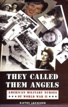 They Called Them Angels: American Military Nurses of World War II by Kathi Jackson, http://www.amazon.com/dp/0803276273/ref=cm_sw_r_pi_dp_8k4Xsb1714J44