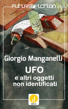 UFO e altri oggetti non identificati di Giorgio Manganelli - Future Fiction Vol. 13