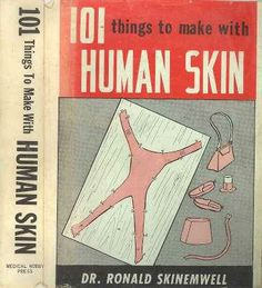 "Haha, by ""Dr. Somebody has a morbid sense of humour. 101 Things to Make with Human Skin I Want To Know, Book Title, American Horror Story, Macabre, Vintage Ads, In This World, Childrens Books, Creepy, My Books"