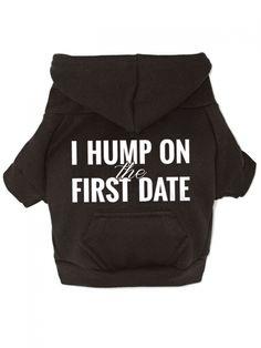 """I Hump on the First Date"" Dog Hoodie (Black) #inked #inkedshop #inkedmagazine #hoodies #sweatshirt #dogs #dogsweater"