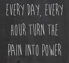 """EVERY DAY - EVERY HOUR - TURN THE PAIN INTO POWER. ... Love these words from the Script's """"Superheroes"""" <3"""