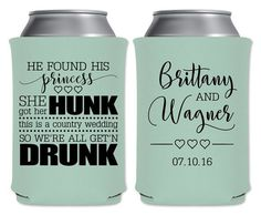 """Wedding Can Coolers Beverage Insulators Koozies Personalized Wedding Favors - He Found His Princess She Found Her Hunk This Is A Country Wedding So We're All Get'n Drunk Coozies by """"ThatWedShop"""" on Etsy   #ThatWeddingShop"""