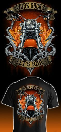 Exactly how I feel every day, would totally rather be riding my motorcycle instead of working! This is the perfect riding shirt. Work Sucks, Let's Ride t-shirt.