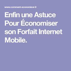 Enfin une Astuce Pour Économiser son Forfait Internet Mobile.