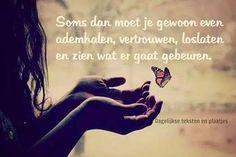 Niet altijd alles in het leven zit mee. Soms is het daarom ook beter om het los te laten, en te zien wat er uiteindelijk gebeurt.