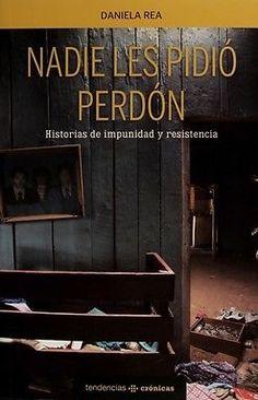 NADIE LES PIDIO PERDON HISTORIAS DE IMPUNIDAD Y RESISTENCIA  DANIELA REA  SIGMARLIBROS