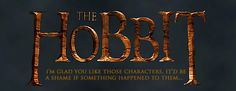 """""""The Hobbit: I'm Glad You Like Those Characters. It'd Be A Shame If Something Bad Happened To Them..."""""""