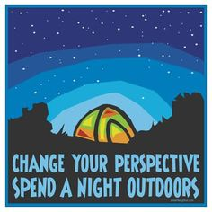 A cool poster for when you can't be in your tent: Change your perspective...spend a night outdoors!