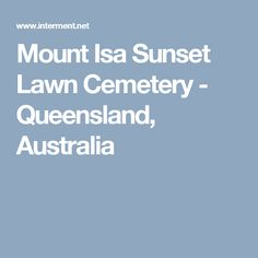 Burial records at the Mount Isa Sunset Lawn Cemetery - Queensland, Australia Cemetery Records, Queensland Australia, Lawn, Sunset, Sunsets, The Sunset, Grass