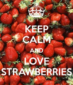 Keep Calm : strawberries Strawberry Delight, Strawberry Fields Forever, Keep Calm Posters, Keep Calm Quotes, Keep Clam, Keep Calm Signs, Strawberry Decorations, Strawberry Shortcake Party, Keep Calm And Love