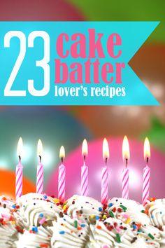 Oh. my. YUM. Cake batter recipes!