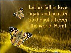 Let us fall in love again. Rumi Poem, Rumi Quotes, Love Quotes, Inspirational Quotes, Quotes Quotes, Falling In Love Again, We Fall In Love, Just Magic, Interesting Quotes