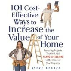 Free: 101 Cost-Effective Ways to Increase the Value of Your Home by Steve Berges - Nonfiction Books - Listia.com Auctions for Free Stuff