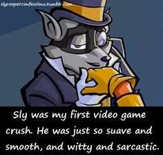 Fictional Character Crush sly cooper (o this is atchally true sly cooper was my very first video game crush next to luigi from super Mario bros)