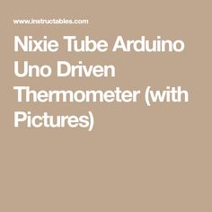 Nixie Tube Arduino Uno Driven Thermometer (with Pictures)