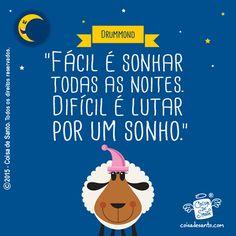 """""""Fácil é sonhar todas as noites. Difícil é lutar por  um sonho"""". Carlos Drummond de Andrade #poesia #coisadesanto"""